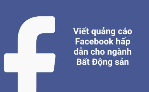 Mách bạn cách viết bài quảng cáo BĐS cho Facebook chạm đến khách hàng mục tiêu